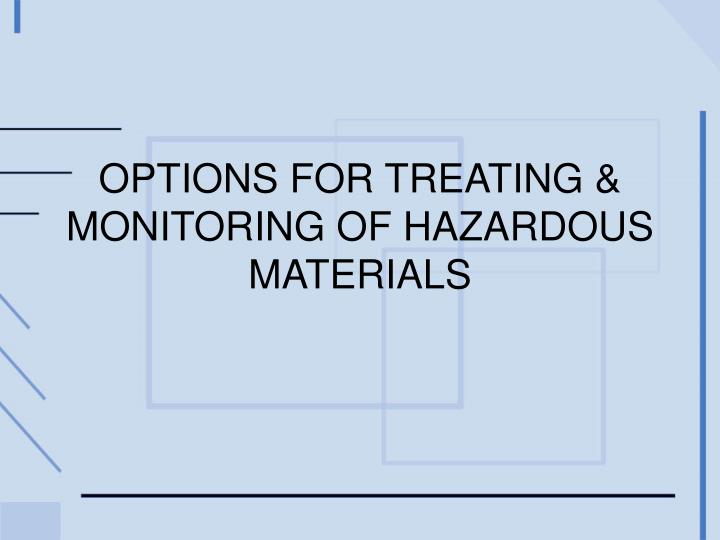 options for treating monitoring of hazardous materials n.