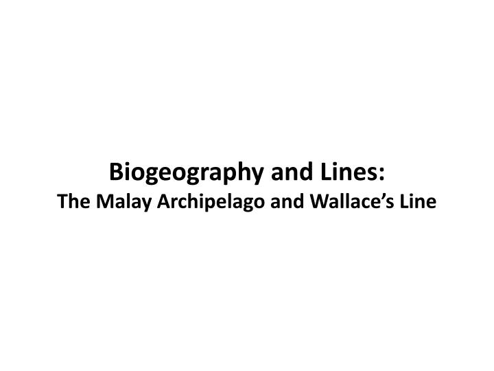 biogeography and line s the malay archipelago and wallace s line n.