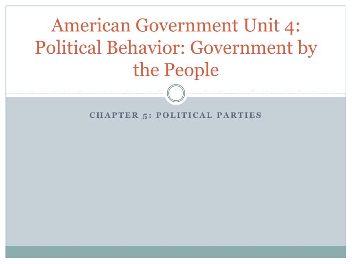american government unit 4 political behavior government by the people n.