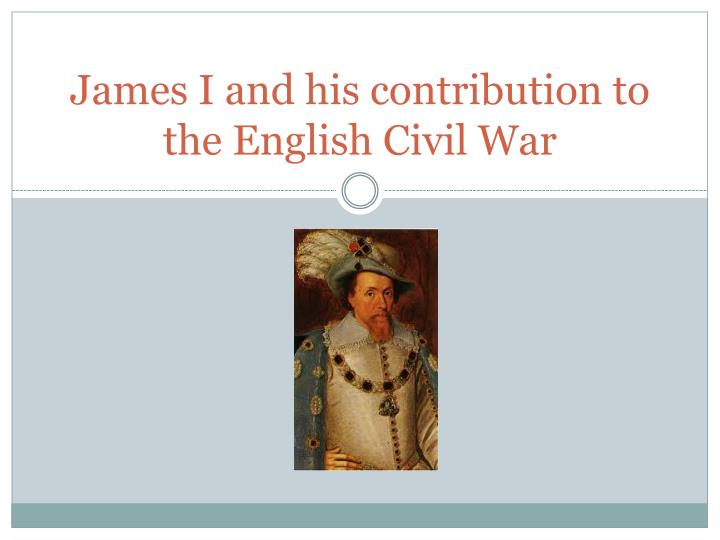 james i and his contribution to the english civil war n.