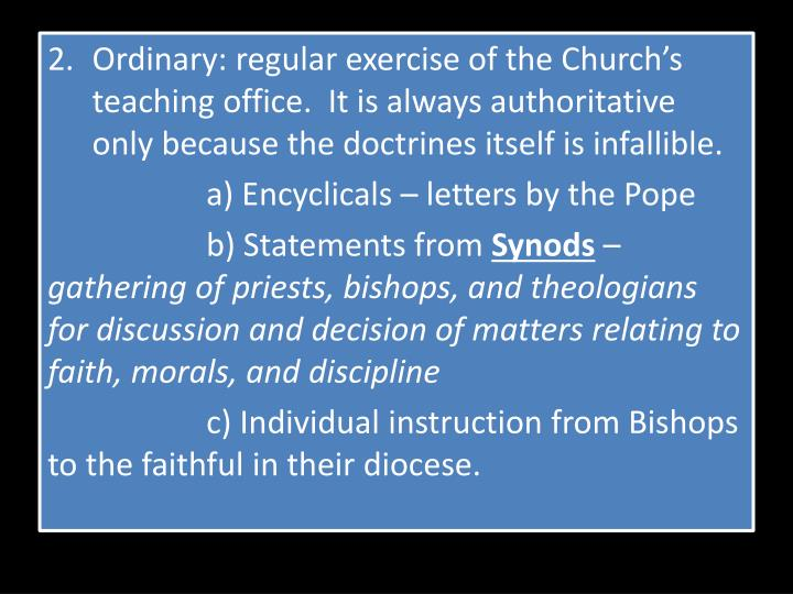 Ordinary: regular exercise of the Church's teaching office.  It is always authoritative only becau...