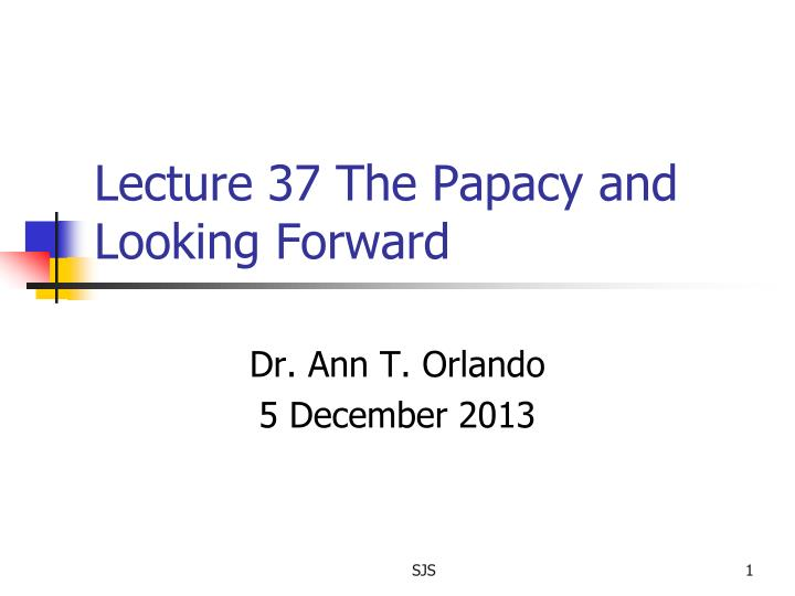 lecture 37 the papacy and looking forward n.