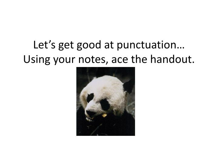 Let's get good at punctuation…