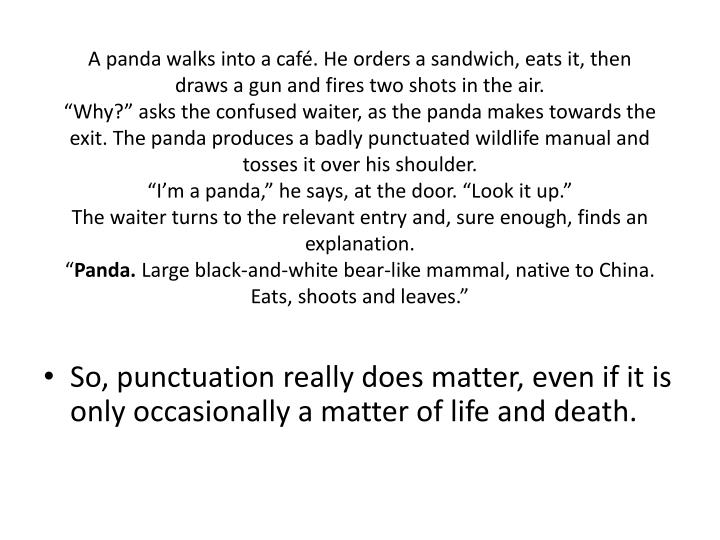A panda walks into a café. He orders a sandwich, eats it, then draws a gun and fires two shots in the air.