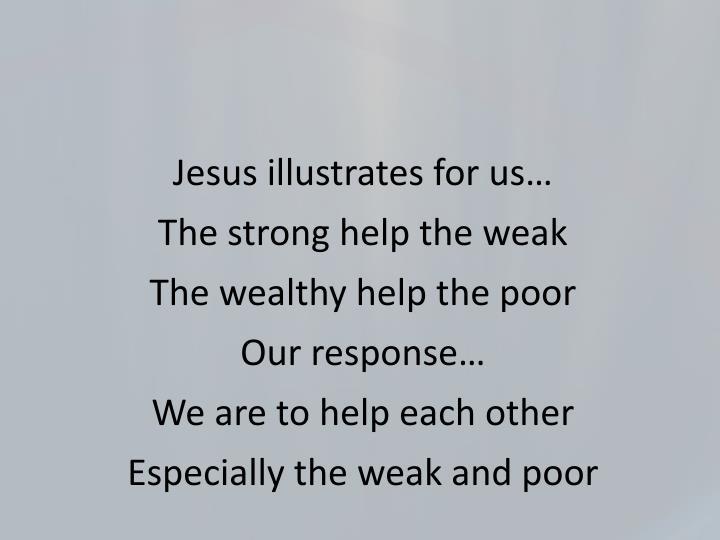 Jesus illustrates for us…