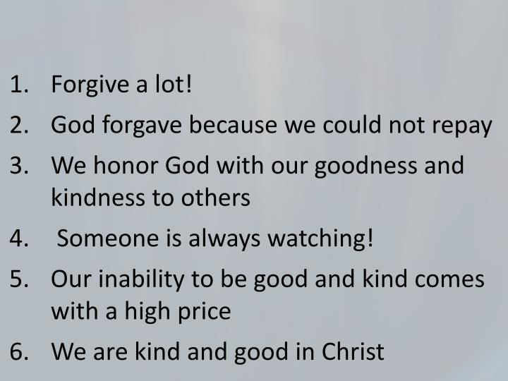 Forgive a lot!