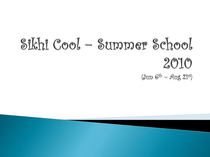 sikhi cool summer school 2010 jun 6 th aug 21 st n.