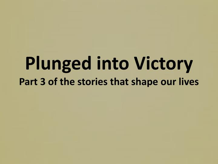 plunged into victory part 3 of the stories that shape our lives n.