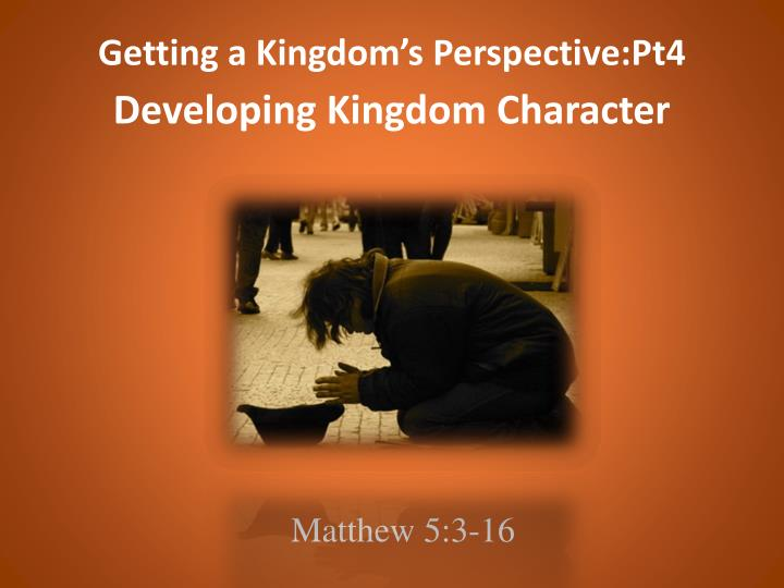 getting a kingdom s perspective pt4 developing kingdom character n.