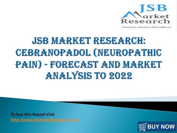 jsb market research cebranopadol neuropathic pain forecast and market analysis to 2022 n.