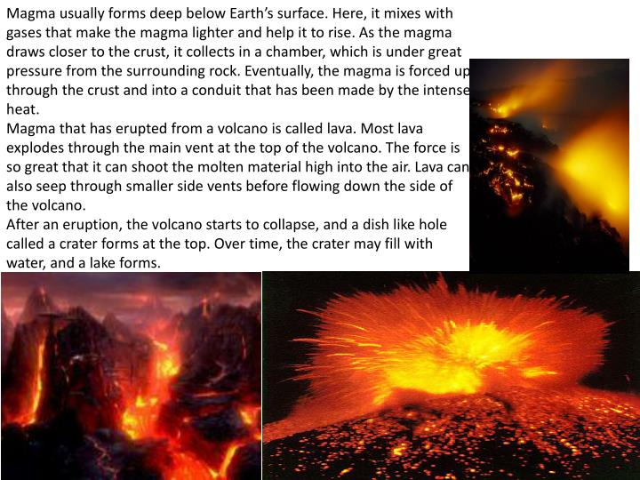 Magma usually forms deep below Earth's surface. Here, it mixes with gases that make the magma ligh...