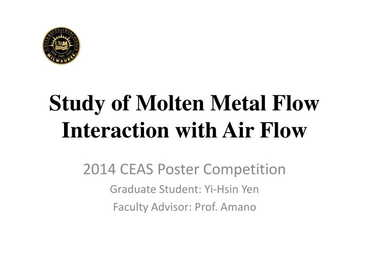 study of molten metal flow interaction with air flow n.