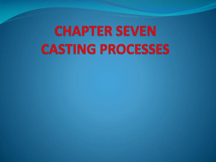 chapter seven casting processes n.
