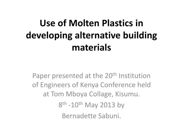 use of molten plastics in developing alternative building materials n.