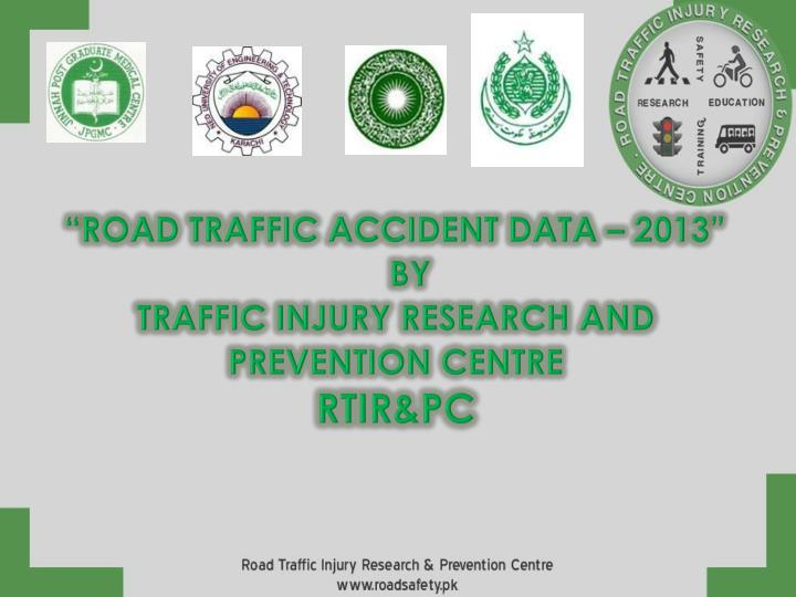road traffic accident data 2013 by traffic injury research and prevention centre rtir pc n.