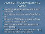journalism therefore even more central