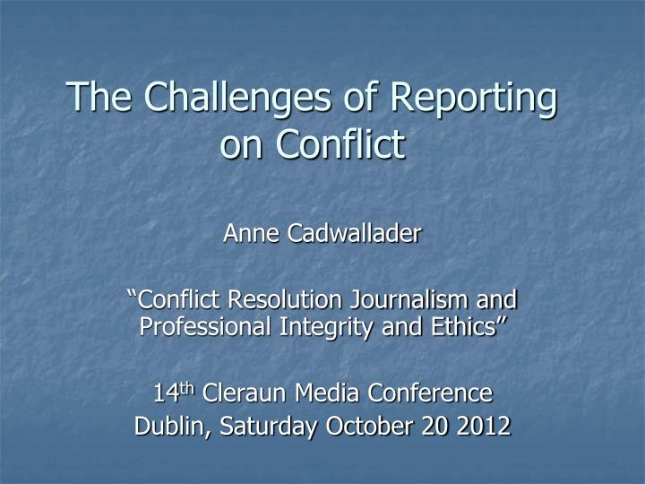 the challenges of reporting on conflict n.