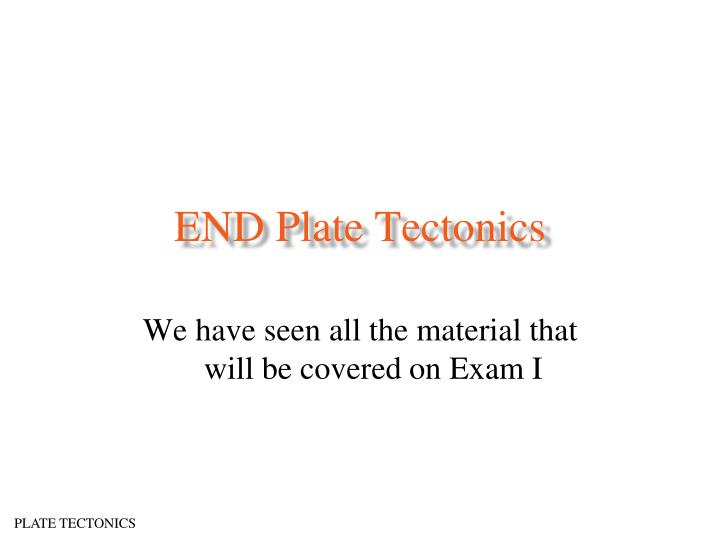 END Plate Tectonics