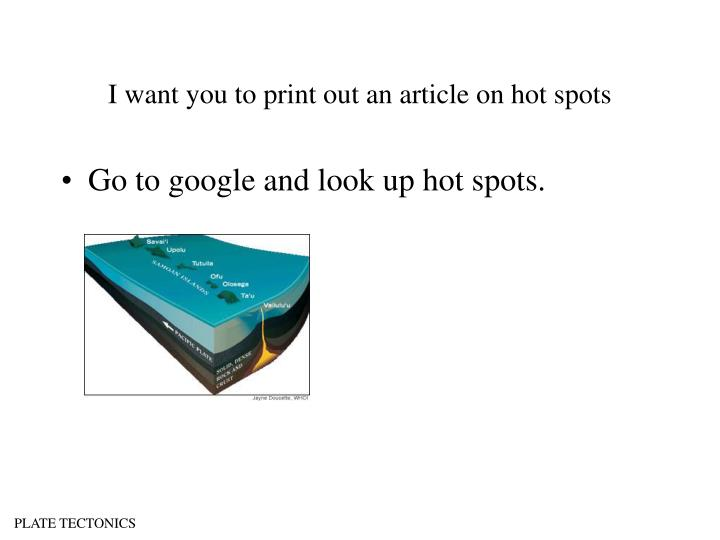 I want you to print out an article on hot spots