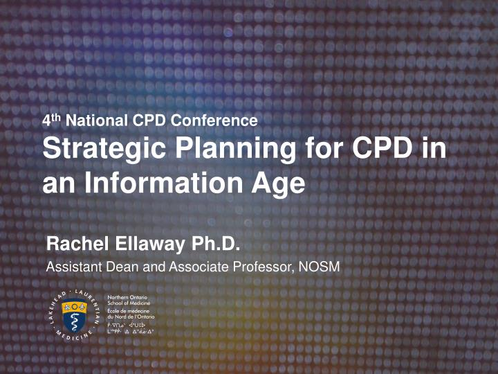 4 th national cpd conference strategic planning for cpd in an information age n.