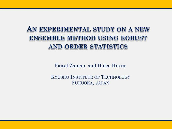 an experimental study on a new ensemble method using robust and order statistics n.