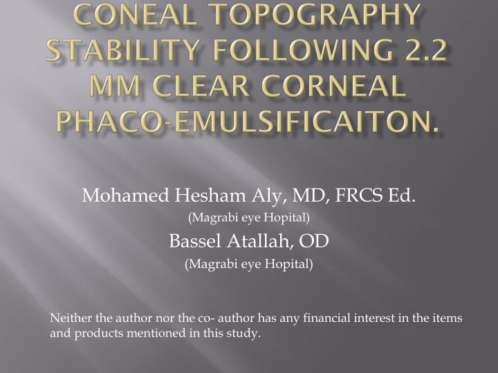 coneal topography stability following 2 2 mm clear corneal phaco emulsificaiton n.