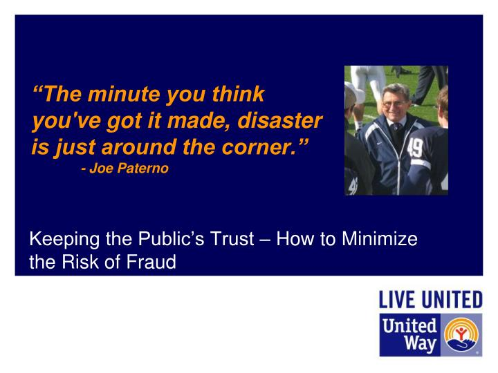the minute you think you ve got it made disaster is just around the corner joe paterno n.