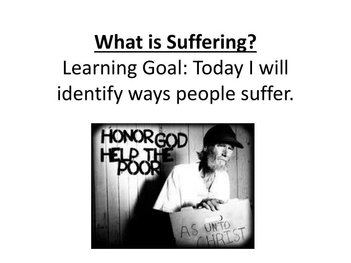 what is suffering learning goal today i will identify ways people suffer n.