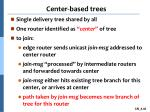 center based trees