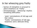 in her wheezing grey frailty