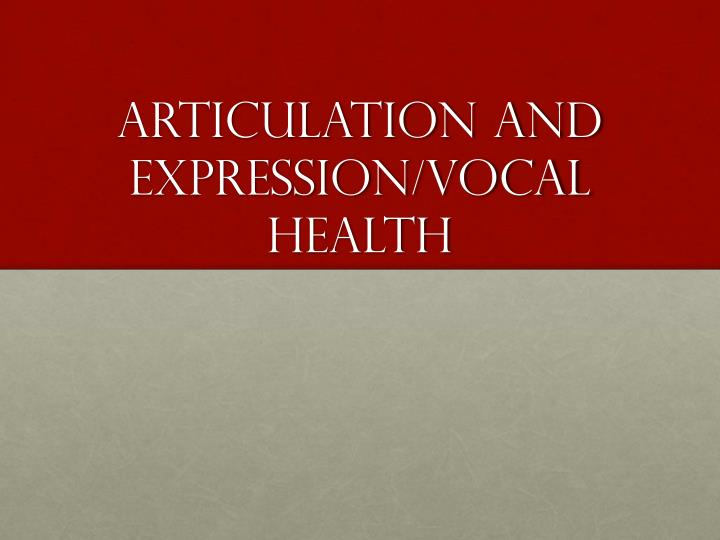 articulation and expression vocal health n.