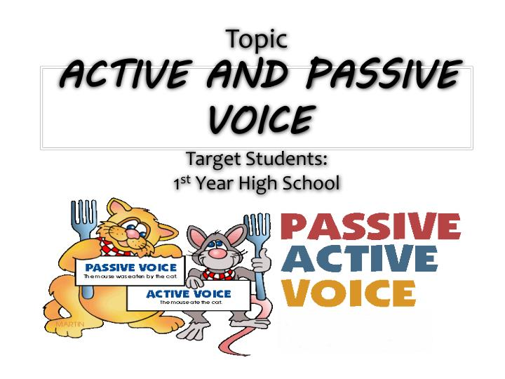 topic active and passive voice target students 1 st year high school n.