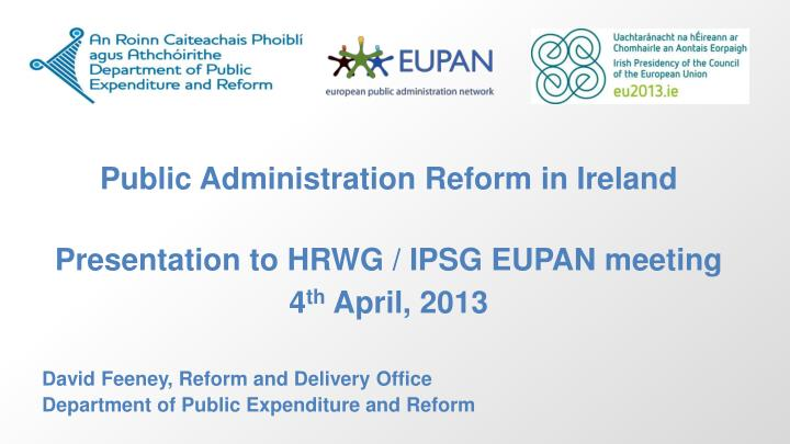 public administration reform in ireland presentation to hrwg ipsg eupan meeting 4 th april 2013 n.