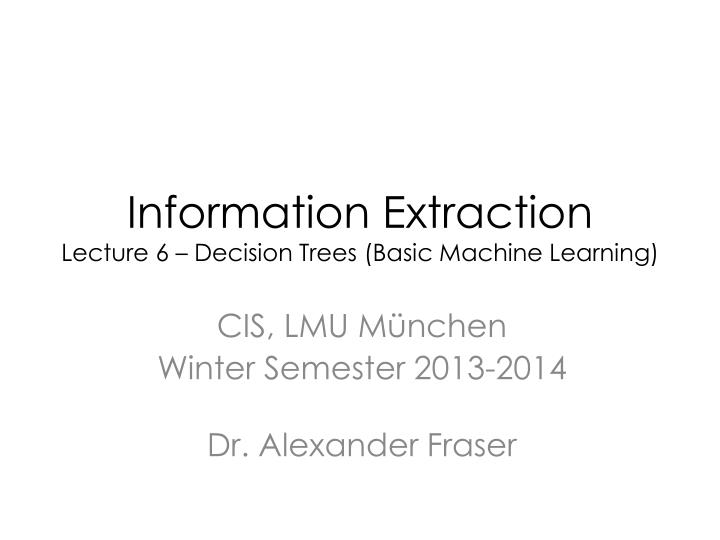 information extraction lecture 6 decision trees basic machine learning n.