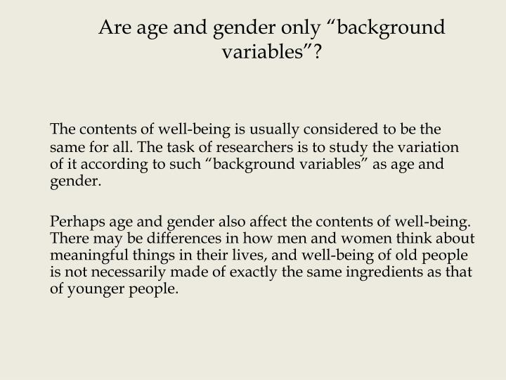 """Are age and gender only """"background variables""""?"""