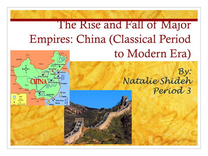 the rise and fall of major empires china classical period to modern era n.