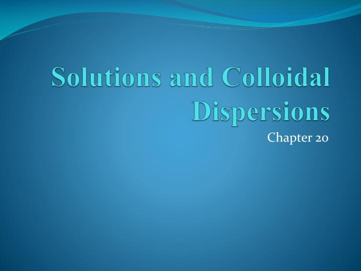 solutions and colloidal dispersions n.