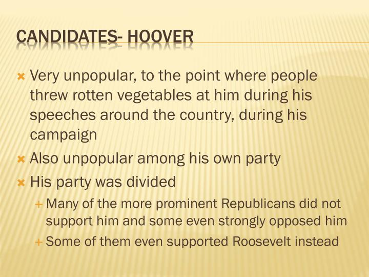 Very unpopular, to the point where people threw rotten vegetables at him during his speeches around the country, during his campaign
