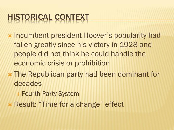 Incumbent president Hoover's popularity had fallen greatly since his victory in 1928 and people did not think he could handle the economic crisis or prohibition