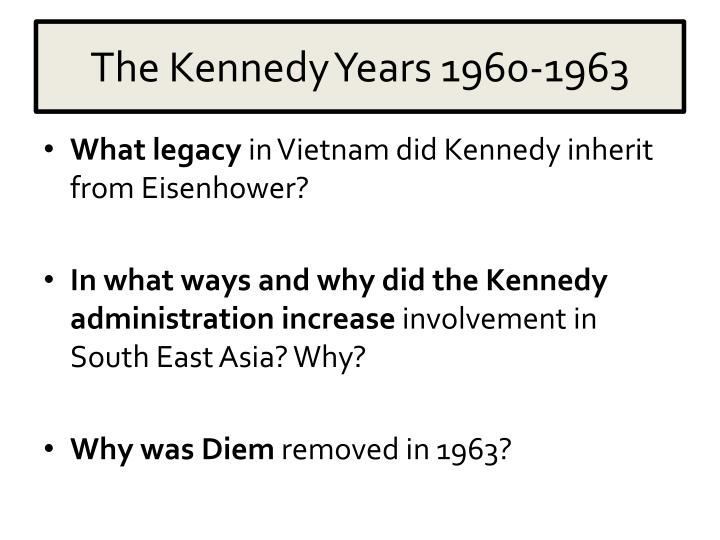 vietnam the eisenhower and kennedy years Dwight d eisenhower (1953–61) his first year in office, kennedy found himself faced with a three-part opposition to the vietnam war vietnam veterans.