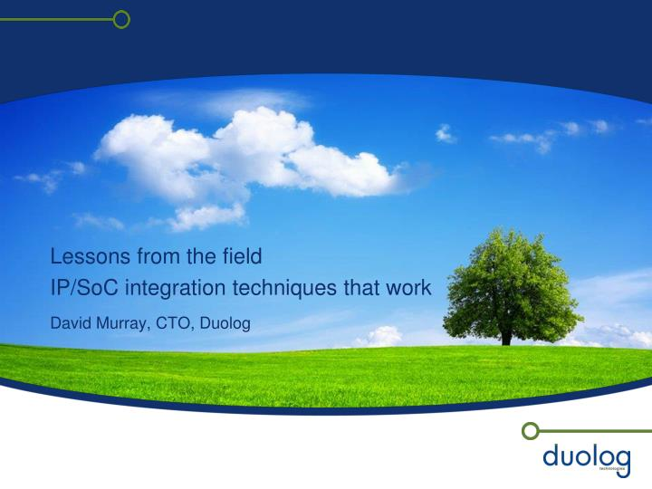 lessons from the field ip soc integration techniques that work david murray cto duolog n.
