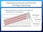 exploring uncertainty and precision the paper clip activity