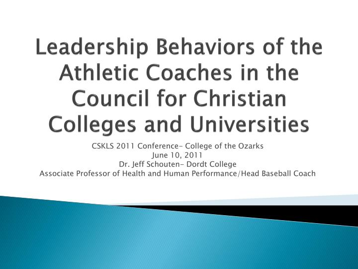 leadership behaviors of the athletic coaches in the council for christian colleges and universities n.