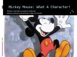 mickey mouse what a character