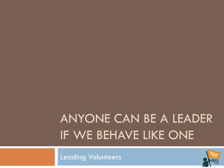 anyone can be a leader if we behave like one n.