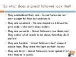 so what does a great follower look like