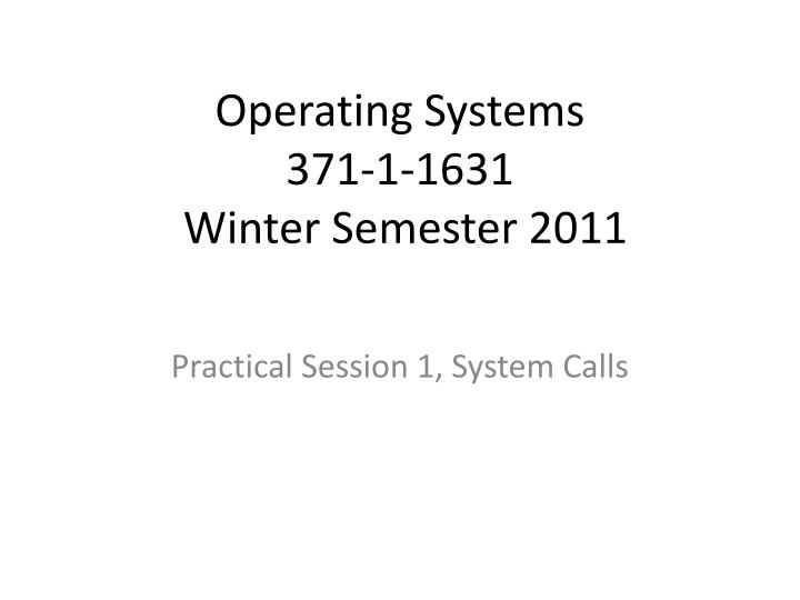 operating systems 371 1 1631 winter semester 2011 n.