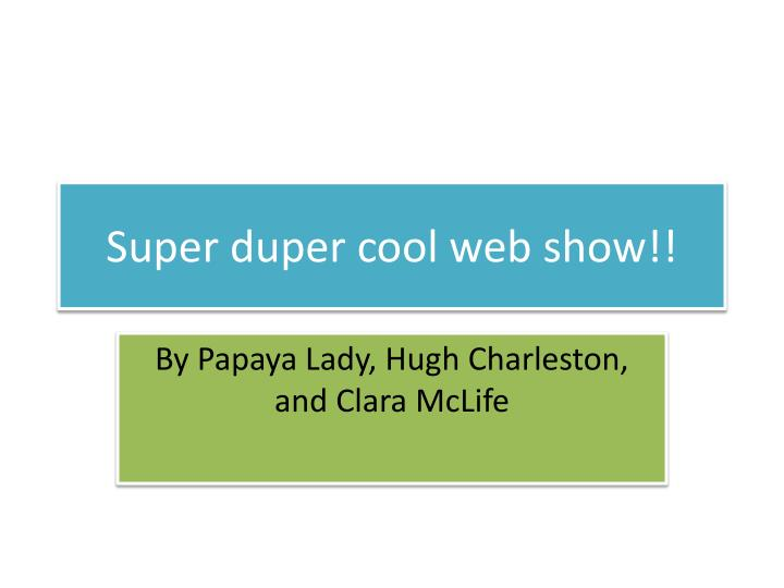super duper cool web show n.