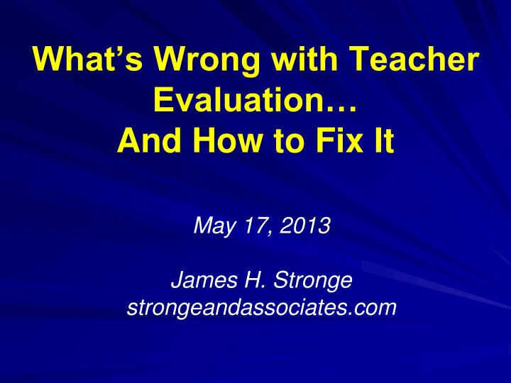what s wrong with teacher evaluation and how to fix it n.