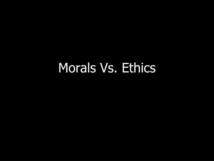 morals vs ethics n.